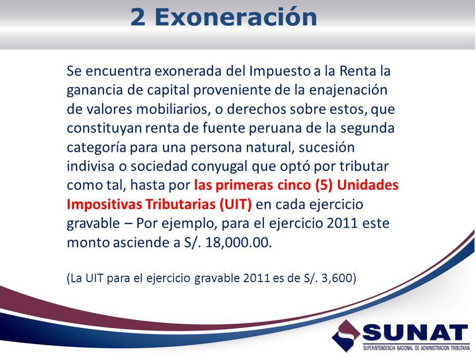 2 Exoneración Se encuentra exonerada del Impuesto a la Renta la ganancia de capital proveniente de la enajenación de valores mobiliarios, o derechos s