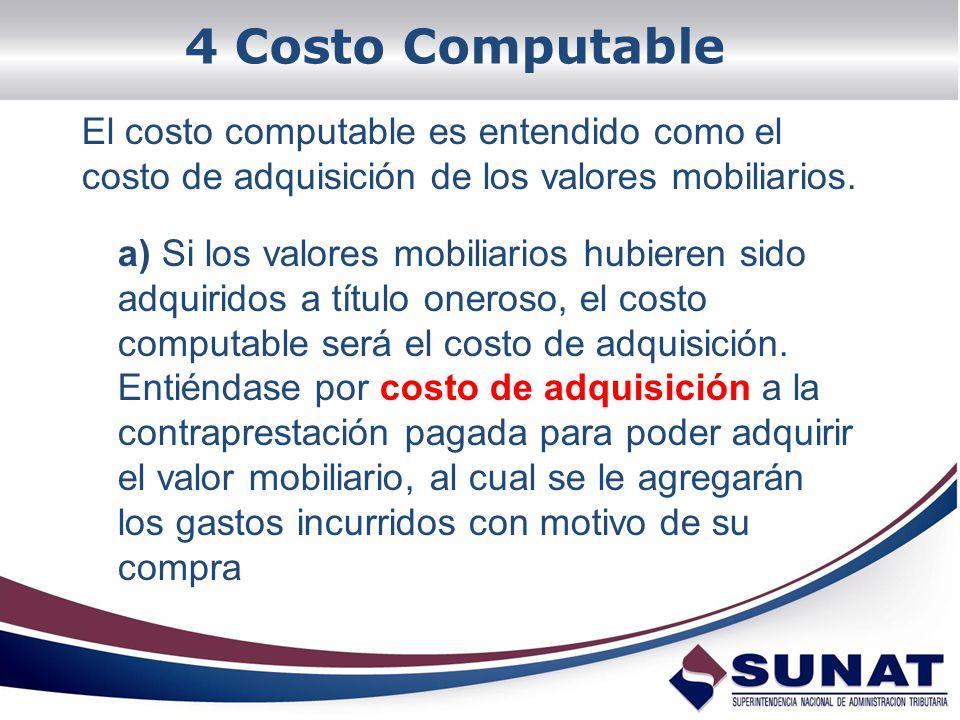 4 Costo Computable El costo computable es entendido como el costo de adquisición de los valores mobiliarios. a) Si los valores mobiliarios hubieren si