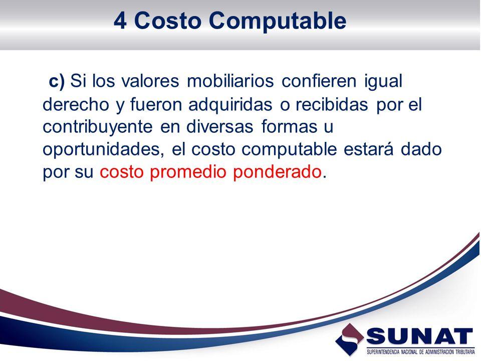 4 Costo Computable c) Si los valores mobiliarios confieren igual derecho y fueron adquiridas o recibidas por el contribuyente en diversas formas u opo