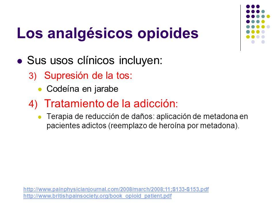 Los analgésicos opioides Los opioides se utilizan desde hace miles de anos en el tratamiento del dolor severo. Sus usos clinicos incluyen: 1) Tratamie