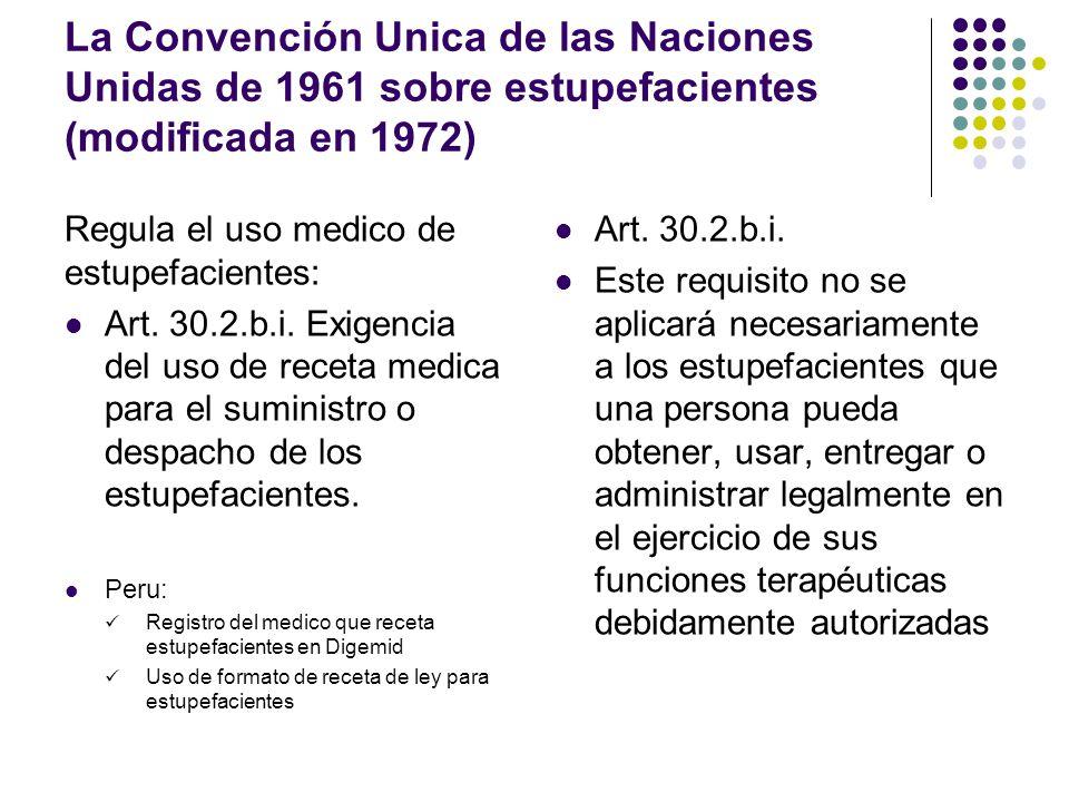 La Convención Unica de las Naciones Unidas de 1961 sobre estupefacientes (modificada en 1972) Regula el comercio y distribución de estupefacientes: Ar