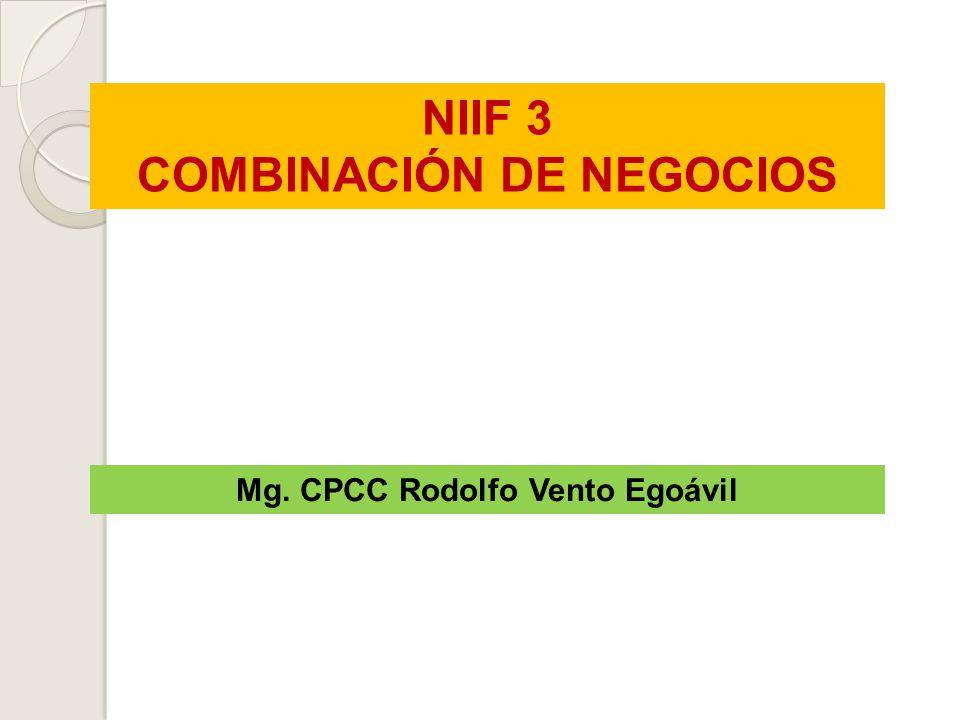 NIIF 3 COMBINACIÓN DE NEGOCIOS Mg. CPCC Rodolfo Vento Egoávil
