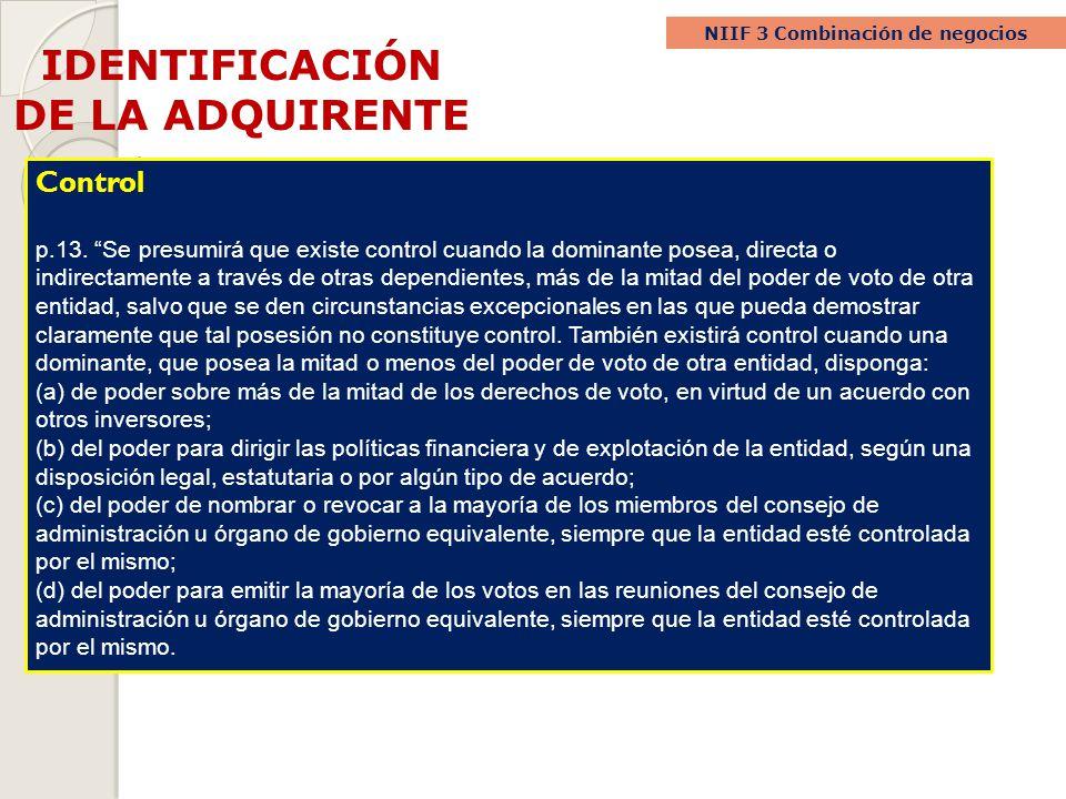 IDENTIFICACIÓN DE LA ADQUIRENTE NIIF 3 Combinación de negocios Control p.13. Se presumirá que existe control cuando la dominante posea, directa o indi