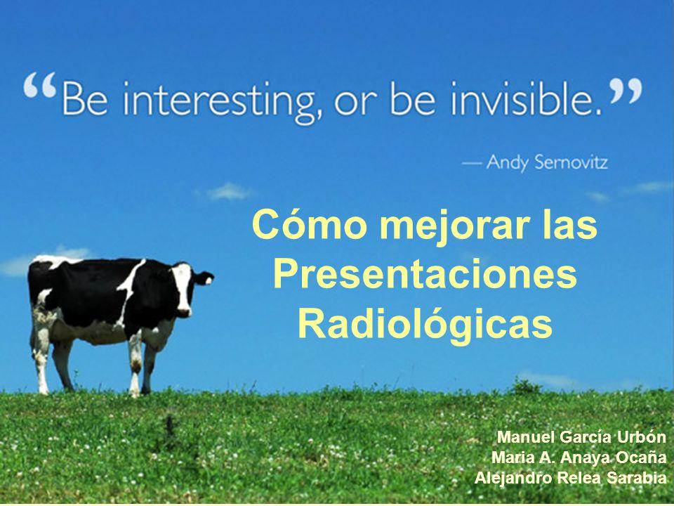 Cómo mejorar las Presentaciones Radiológicas Manuel García Urbón Maria A. Anaya Ocaña Alejandro Relea Sarabia