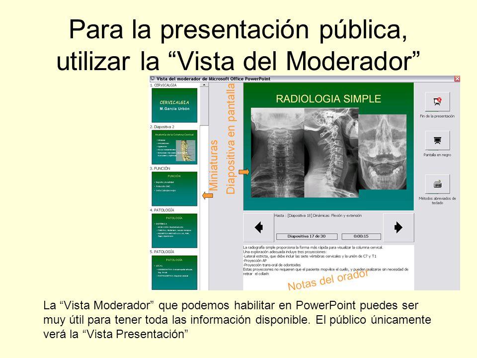 Para la presentación pública, utilizar la Vista del Moderador La Vista Moderador que podemos habilitar en PowerPoint puedes ser muy útil para tener to