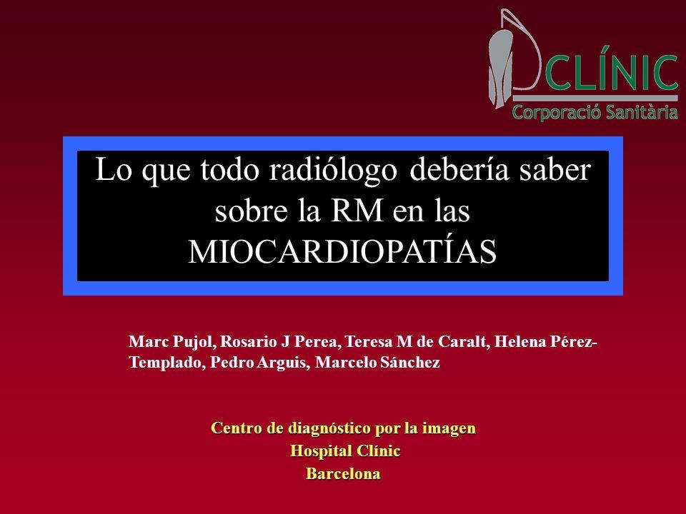 Lo que todo radiólogo debería saber sobre la RM en las MIOCARDIOPATÍAS Marc Pujol, Rosario J Perea, Teresa M de Caralt, Helena Pérez- Templado, Pedro