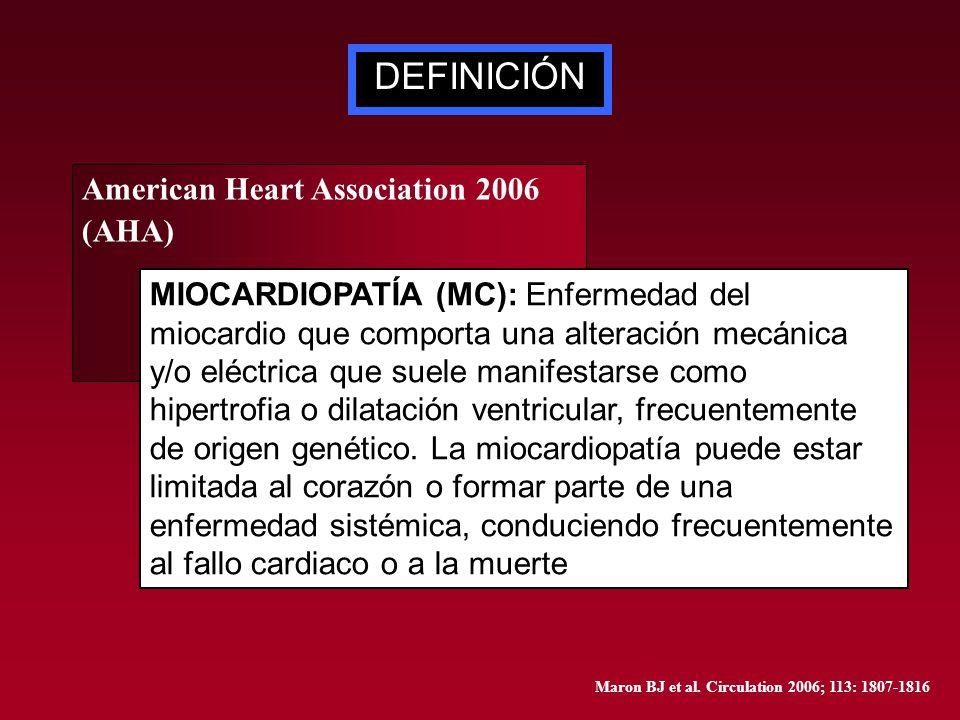 DEFINICIÓN American Heart Association 2006 (AHA) MIOCARDIOPATÍA (MC): Enfermedad del miocardio que comporta una alteración mecánica y/o eléctrica que