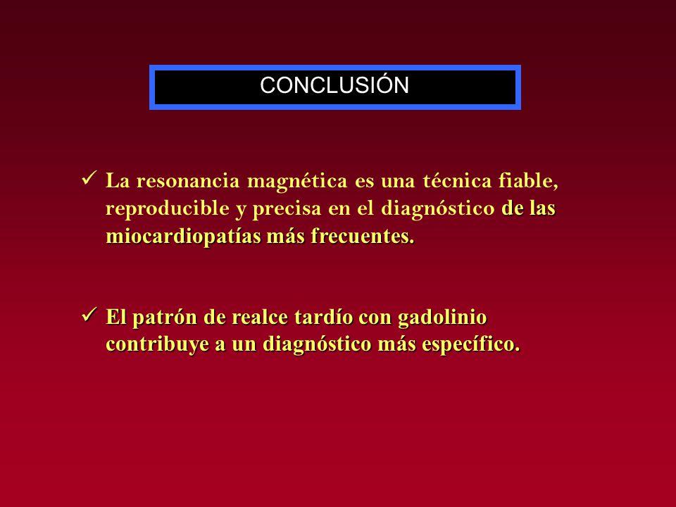 de las miocardiopatías más frecuentes. La resonancia magnética es una técnica fiable, reproducible y precisa en el diagnóstico de las miocardiopatías