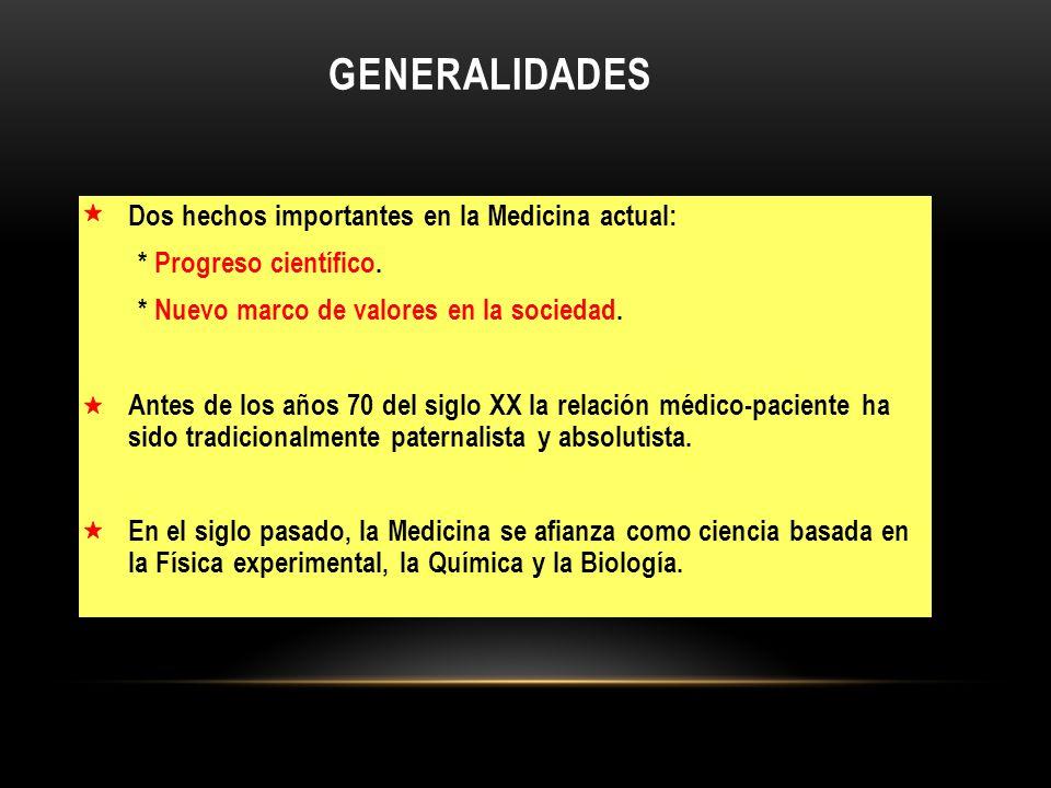 GENERALIDADES Dos hechos importantes en la Medicina actual: * Progreso científico. * Nuevo marco de valores en la sociedad. Antes de los años 70 del s