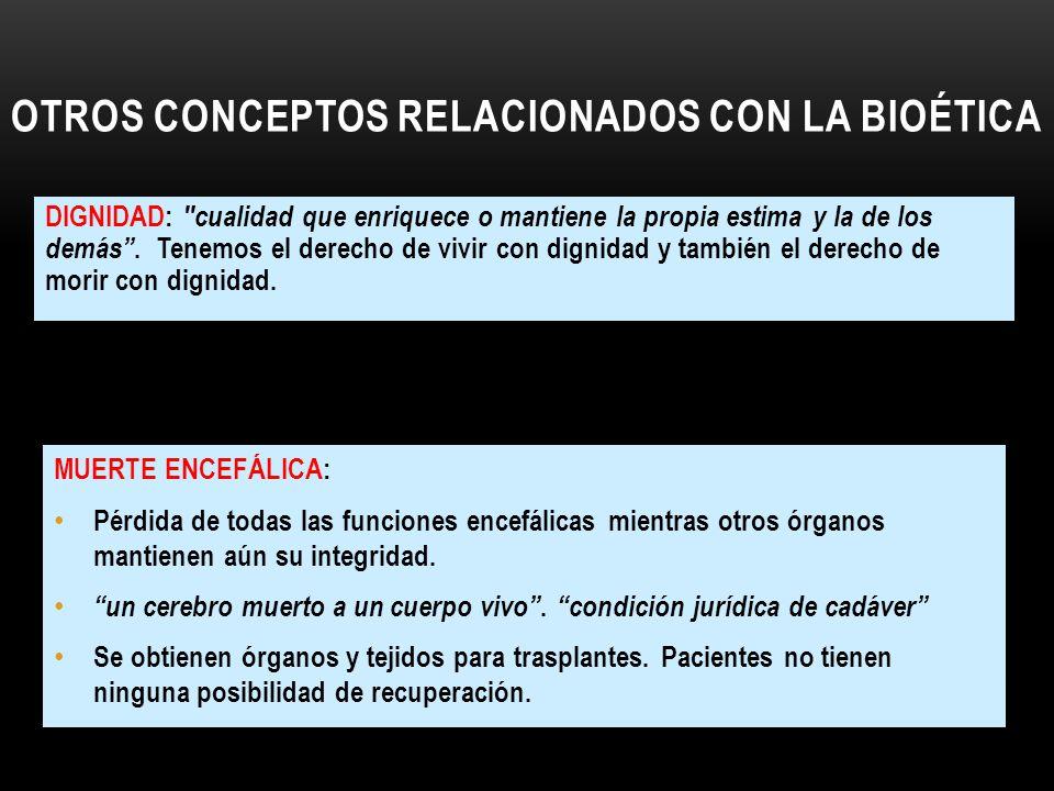 OTROS CONCEPTOS RELACIONADOS CON LA BIOÉTICA DIGNIDAD: