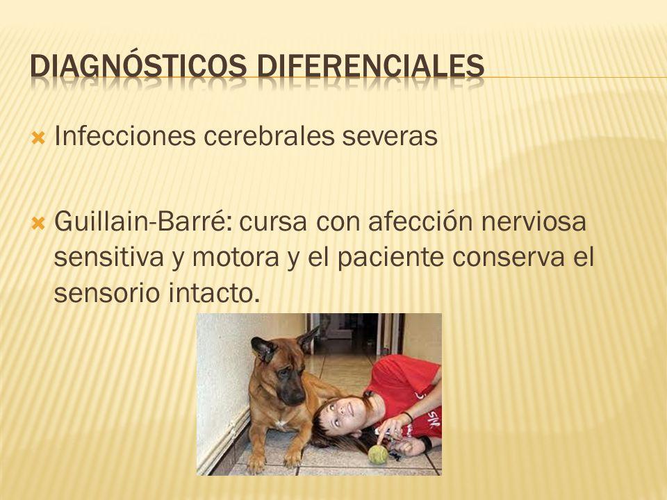 Infecciones cerebrales severas Guillain-Barré: cursa con afección nerviosa sensitiva y motora y el paciente conserva el sensorio intacto.