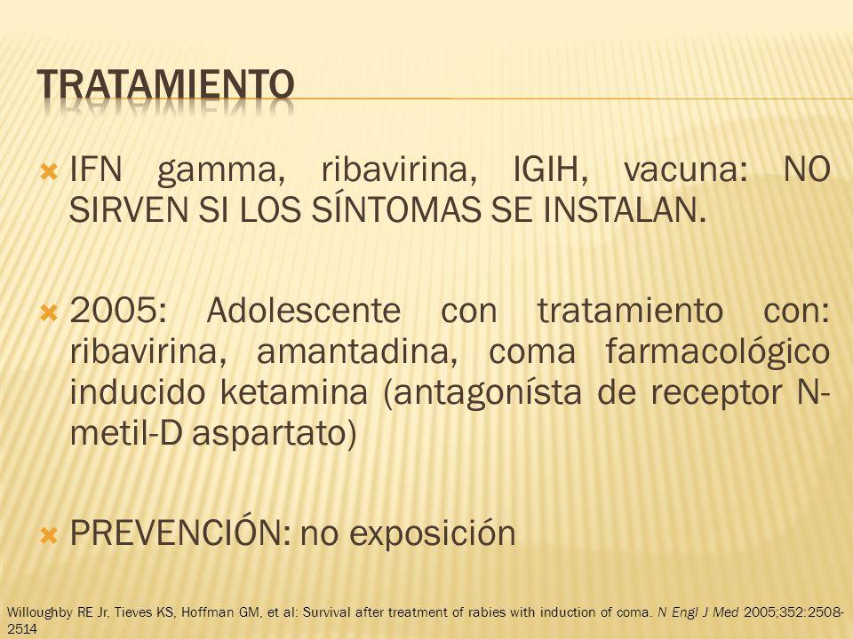 IFN gamma, ribavirina, IGIH, vacuna: NO SIRVEN SI LOS SÍNTOMAS SE INSTALAN. 2005: Adolescente con tratamiento con: ribavirina, amantadina, coma farmac