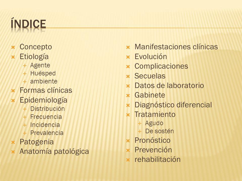 Concepto Etiología Agente Huésped ambiente Formas clínicas Epidemiología Distribución Frecuencia Incidencia Prevalencia Patogenia Anatomía patológica