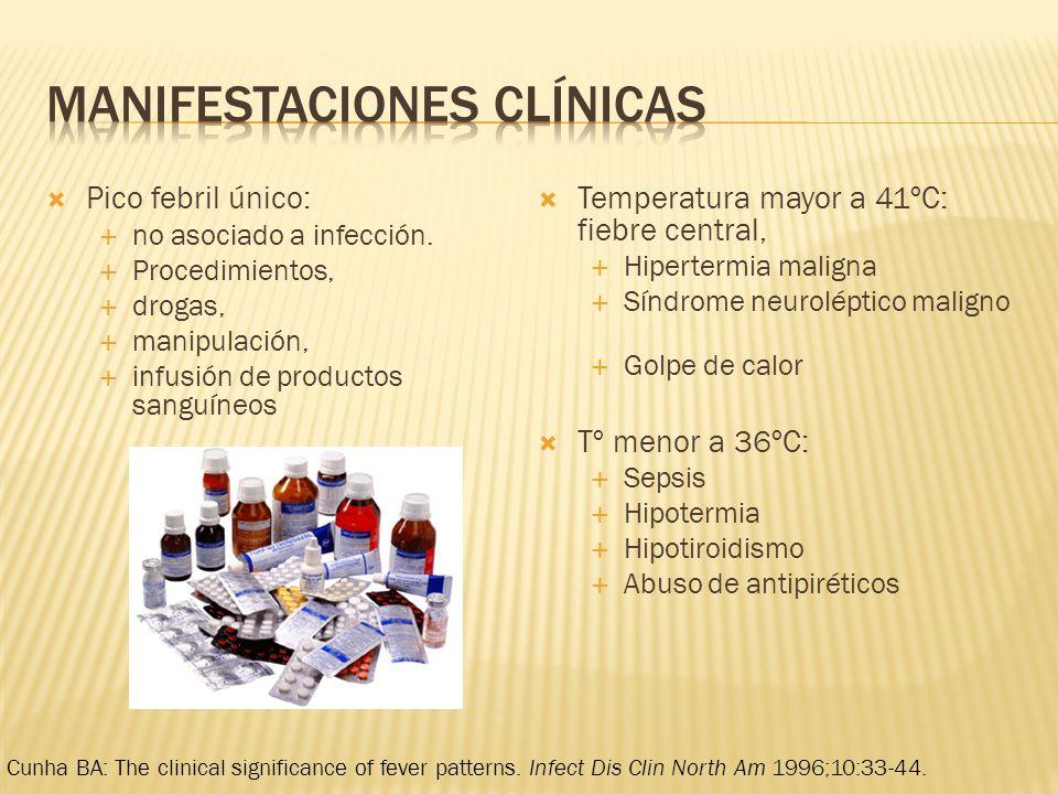 Pico febril único: no asociado a infección. Procedimientos, drogas, manipulación, infusión de productos sanguíneos Temperatura mayor a 41ºC: fiebre ce