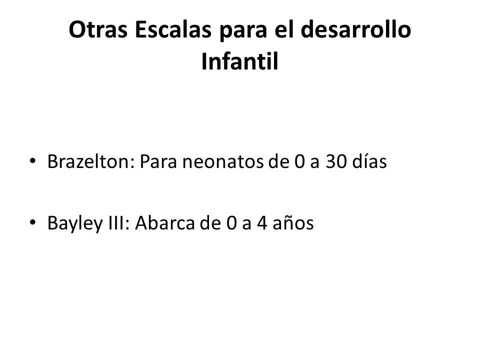 Otras Escalas para el desarrollo Infantil Brazelton: Para neonatos de 0 a 30 días Bayley III: Abarca de 0 a 4 años