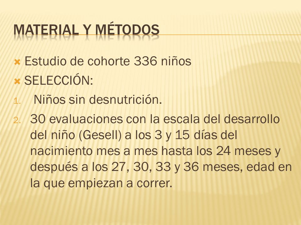 Estudio de cohorte 336 niños SELECCIÓN: 1. Niños sin desnutrición. 2. 30 evaluaciones con la escala del desarrollo del niño (Gesell) a los 3 y 15 días