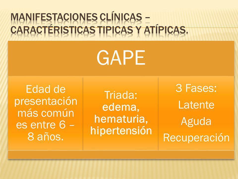 GAPE Edad de presentación más común es entre 6 – 8 años. Triada: edema, hematuria, hipertensión 3 Fases: Latente Aguda Recuperación