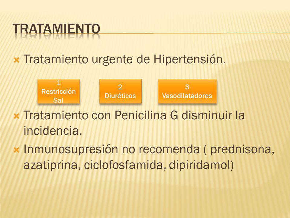 Tratamiento urgente de Hipertensión. Tratamiento con Penicilina G disminuir la incidencia. Inmunosupresión no recomenda ( prednisona, azatiprina, cicl