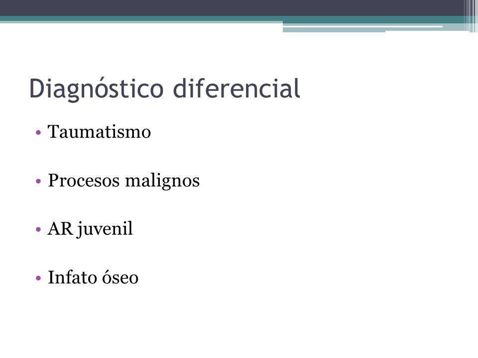Diagnóstico diferencial Taumatismo Procesos malignos AR juvenil Infato óseo