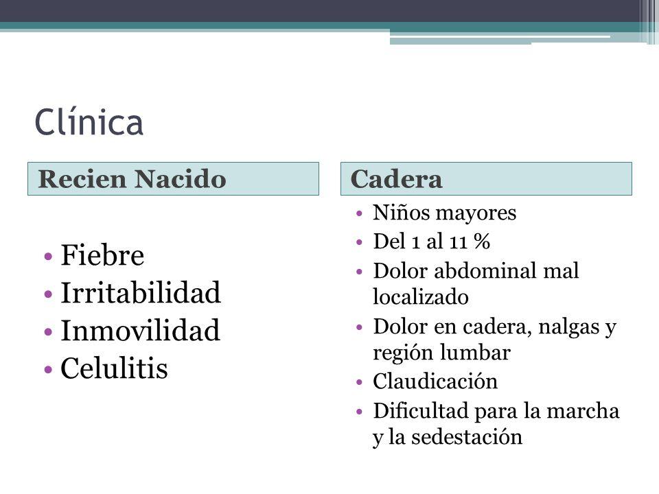 Clínica Recien NacidoCadera Fiebre Irritabilidad Inmovilidad Celulitis Niños mayores Del 1 al 11 % Dolor abdominal mal localizado Dolor en cadera, nal
