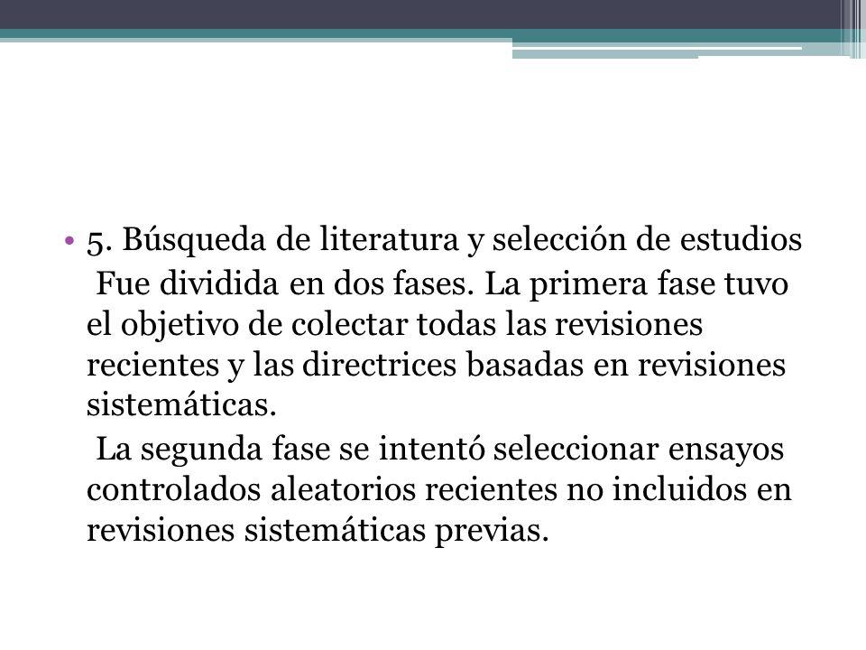 5. Búsqueda de literatura y selección de estudios Fue dividida en dos fases. La primera fase tuvo el objetivo de colectar todas las revisiones recient