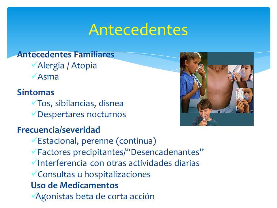 Antecedentes Antecedentes Familiares Alergia / Atopia Asma Síntomas Tos, sibilancias, disnea Despertares nocturnos Frecuencia/severidad Estacional, pe