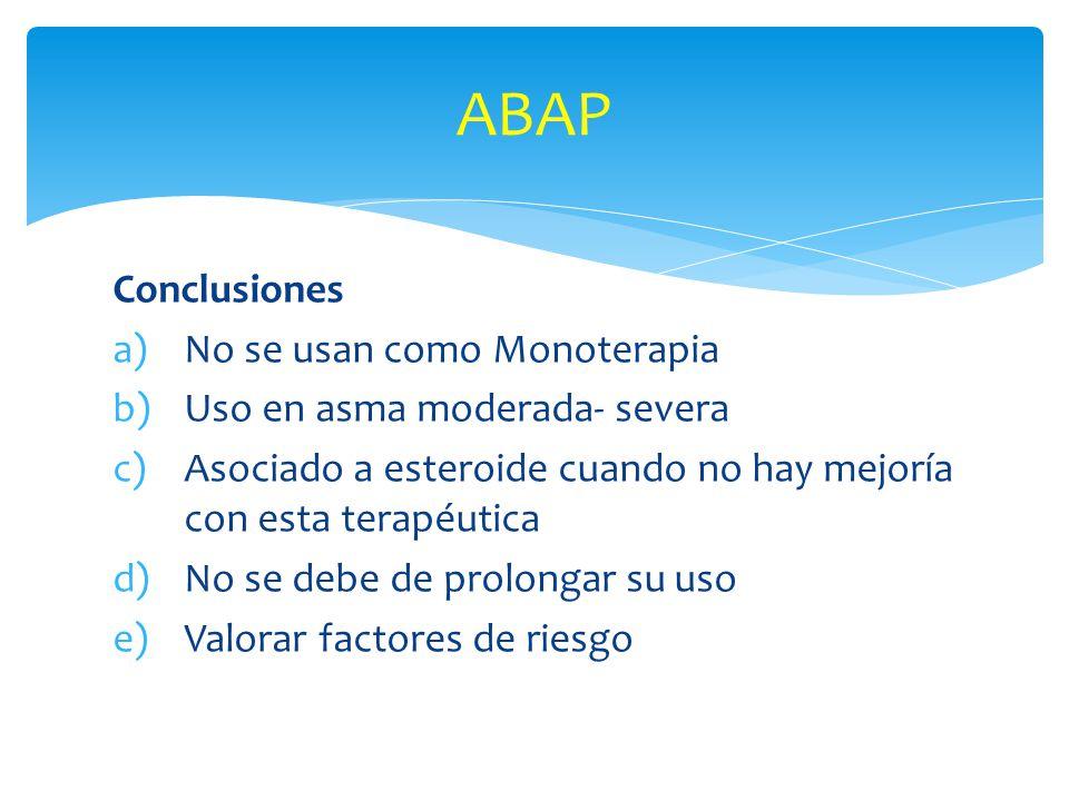 Conclusiones a)No se usan como Monoterapia b)Uso en asma moderada- severa c)Asociado a esteroide cuando no hay mejoría con esta terapéutica d)No se de