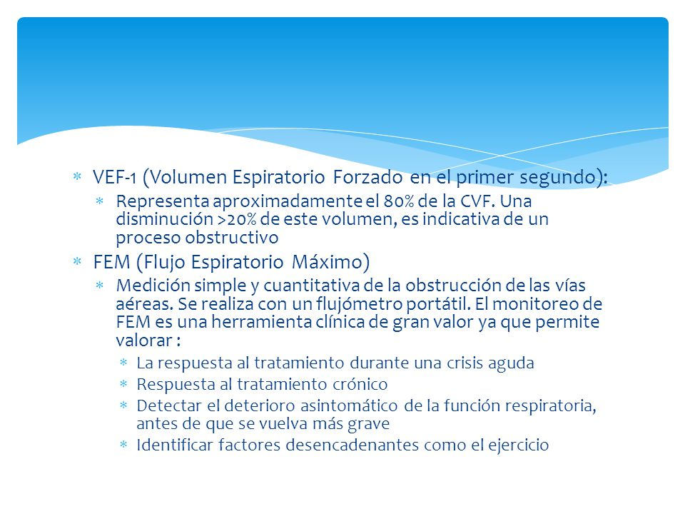 VEF-1 (Volumen Espiratorio Forzado en el primer segundo): Representa aproximadamente el 80% de la CVF. Una disminución >20% de este volumen, es indica