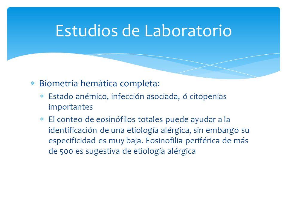 Biometría hemática completa: Estado anémico, infección asociada, ó citopenias importantes El conteo de eosinófilos totales puede ayudar a la identific