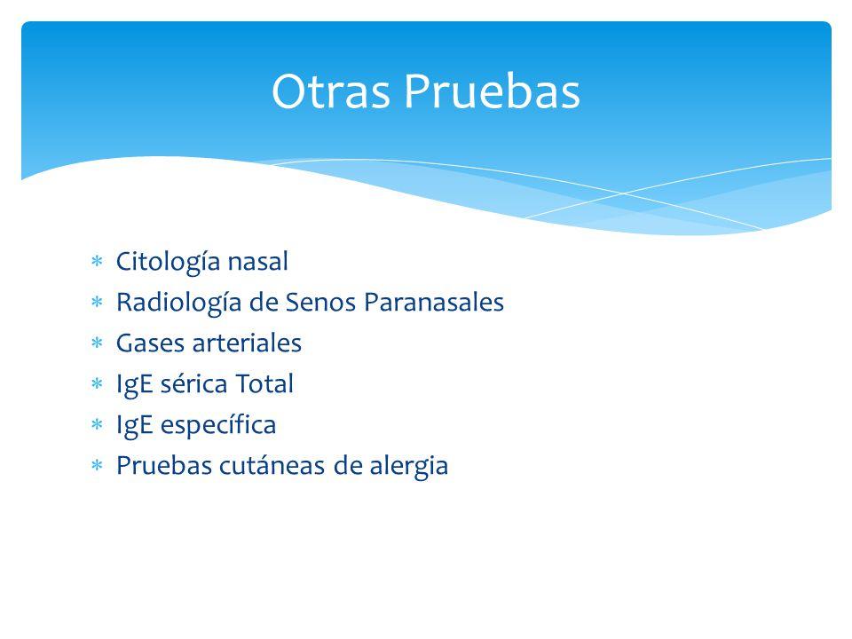 Citología nasal Radiología de Senos Paranasales Gases arteriales IgE sérica Total IgE específica Pruebas cutáneas de alergia Otras Pruebas