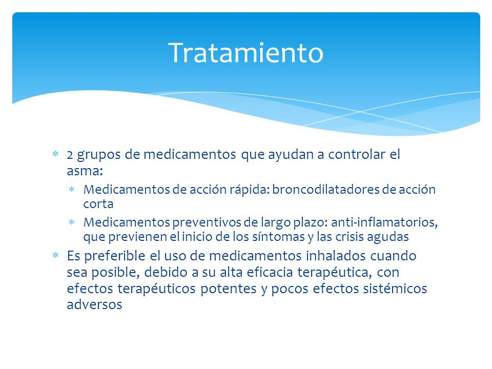 2 grupos de medicamentos que ayudan a controlar el asma: Medicamentos de acción rápida: broncodilatadores de acción corta Medicamentos preventivos de