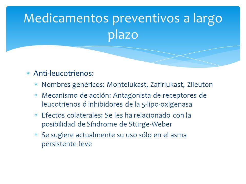 Anti-leucotrienos: Nombres genéricos: Montelukast, Zafirlukast, Zileuton Mecanismo de acción: Antagonista de receptores de leucotrienos ó inhibidores