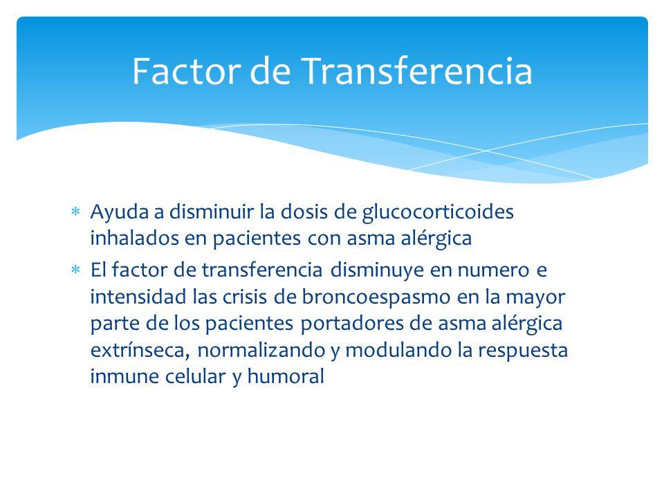 Ayuda a disminuir la dosis de glucocorticoides inhalados en pacientes con asma alérgica El factor de transferencia disminuye en numero e intensidad la