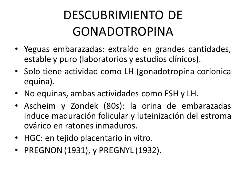 DESCUBRIMIENTO DE GONADOTROPINA Yeguas embarazadas: extraído en grandes cantidades, estable y puro (laboratorios y estudios clínicos). Solo tiene acti
