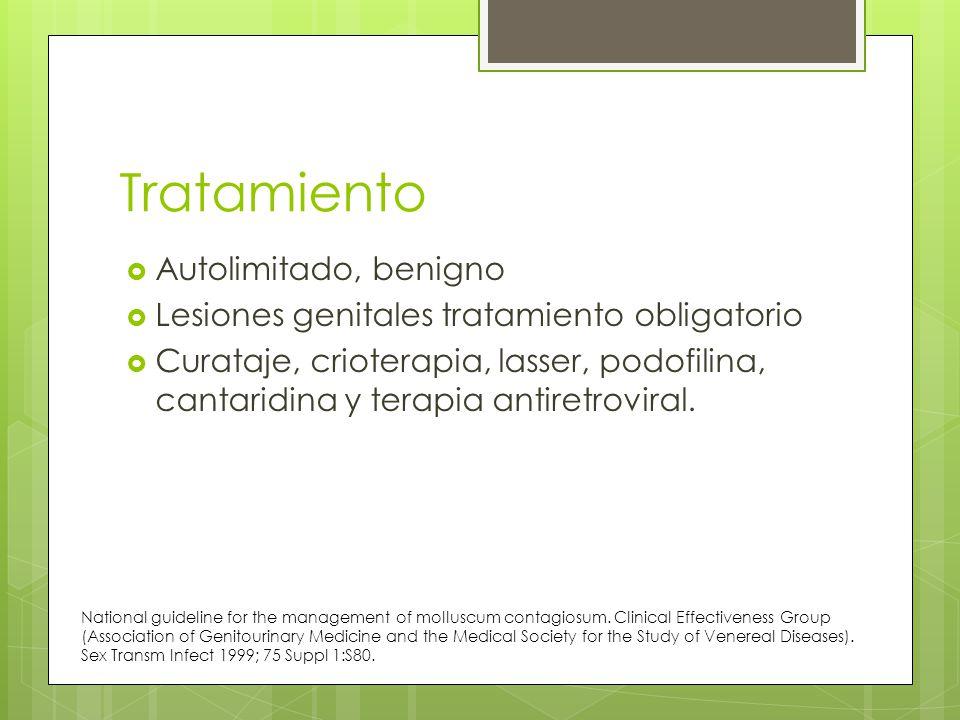 Tratamiento Autolimitado, benigno Lesiones genitales tratamiento obligatorio Curataje, crioterapia, lasser, podofilina, cantaridina y terapia antiretroviral.