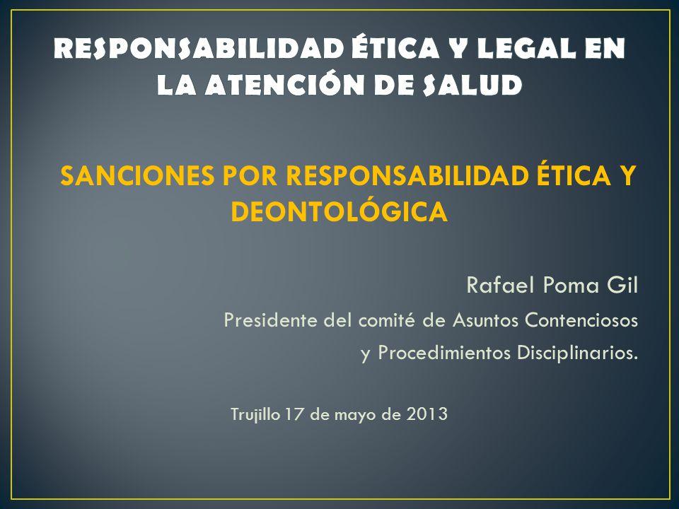 SANCIONES POR RESPONSABILIDAD ÉTICA Y DEONTOLÓGICA Rafael Poma Gil Presidente del comité de Asuntos Contenciosos y Procedimientos Disciplinarios.