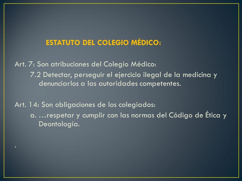 ESTATUTO DEL COLEGIO MÉDICO: Art. 7: Son atribuciones del Colegio Médico: 7.2 Detectar, perseguir el ejercicio ilegal de la medicina y denunciarlos a