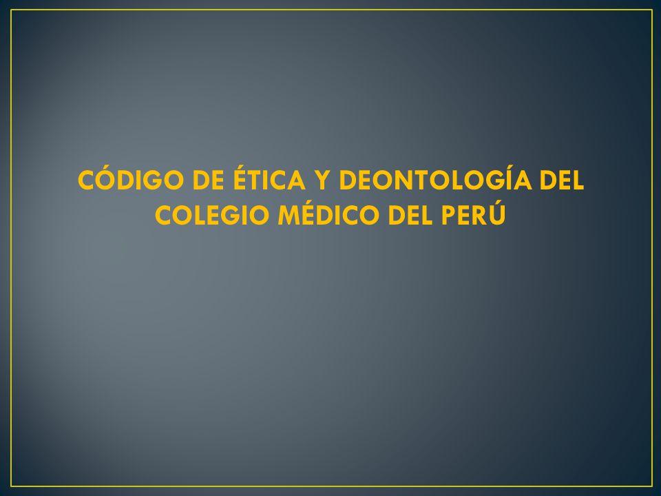 CÓDIGO DE ÉTICA Y DEONTOLOGÍA DEL COLEGIO MÉDICO DEL PERÚ