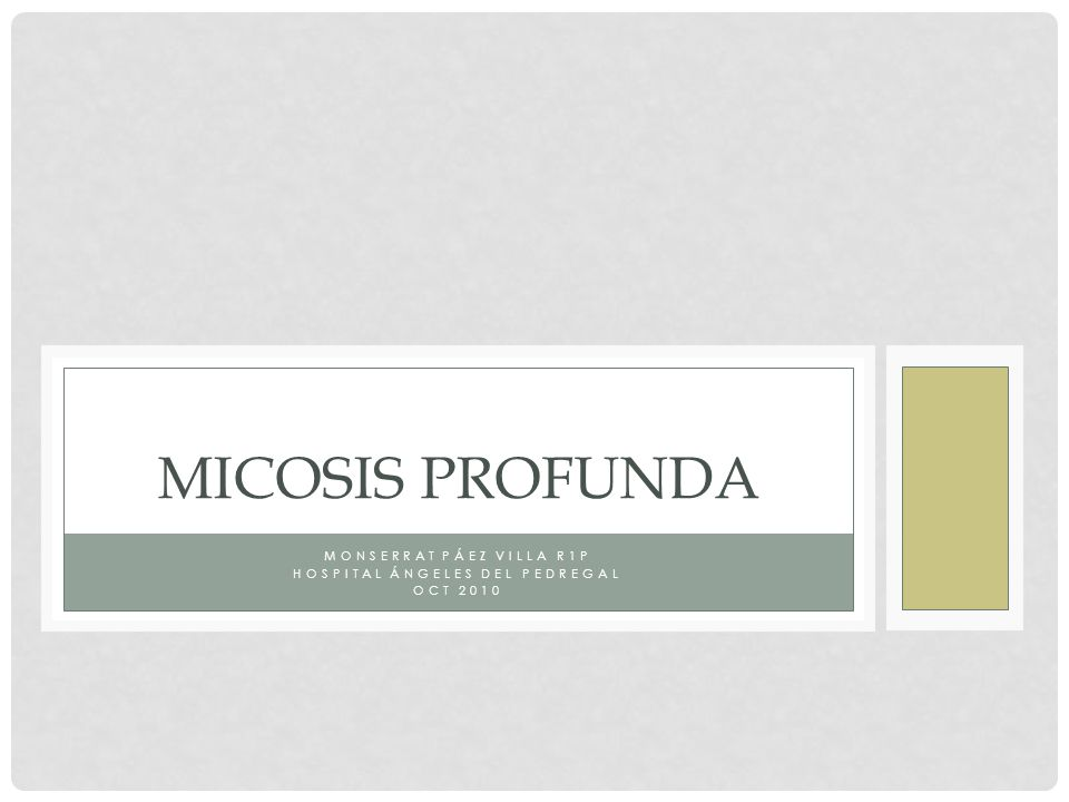 MONSERRAT PÁEZ VILLA R1P HOSPITAL ÁNGELES DEL PEDREGAL OCT 2010 MICOSIS PROFUNDA