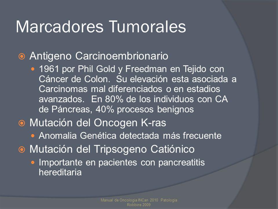 Marcadores Tumorales Antigeno Carcinoembrionario 1961 por Phil Gold y Freedman en Tejido con Cáncer de Colon. Su elevación esta asociada a Carcinomas
