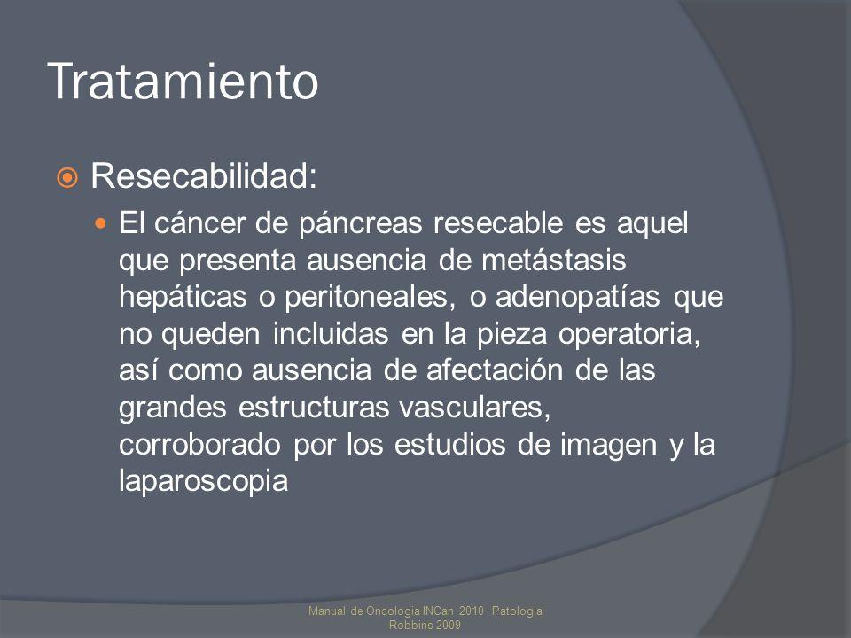 Tratamiento Resecabilidad: El cáncer de páncreas resecable es aquel que presenta ausencia de metástasis hepáticas o peritoneales, o adenopatías que no