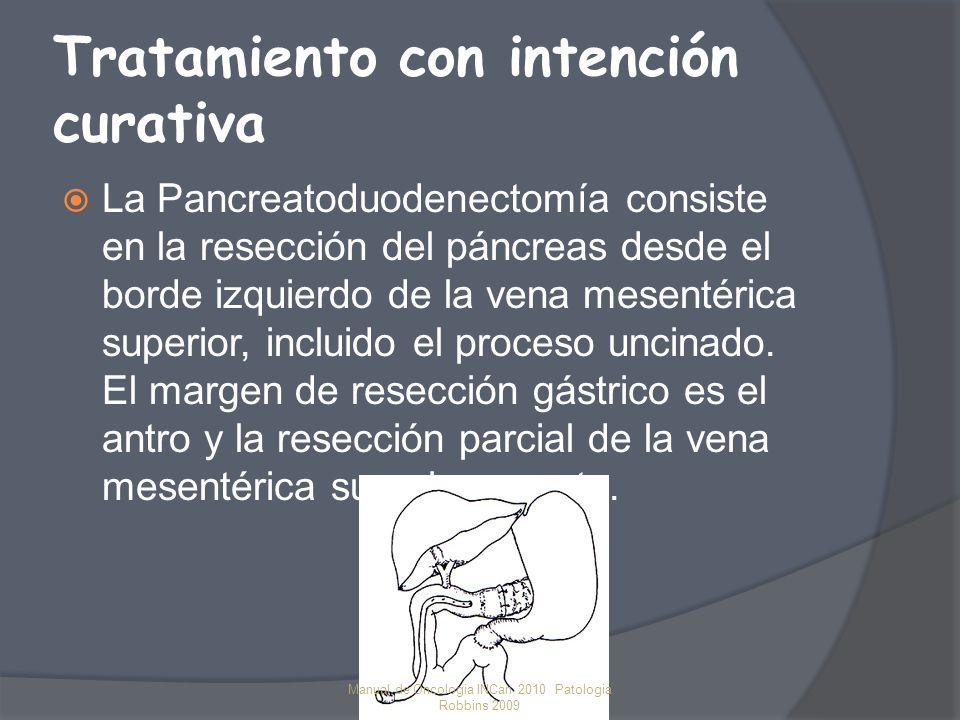 Tratamiento con intención curativa La Pancreatoduodenectomía consiste en la resección del páncreas desde el borde izquierdo de la vena mesentérica superior, incluido el proceso uncinado.