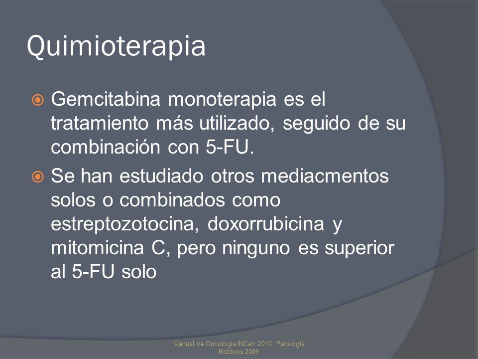 Quimioterapia Gemcitabina monoterapia es el tratamiento más utilizado, seguido de su combinación con 5-FU. Se han estudiado otros mediacmentos solos o