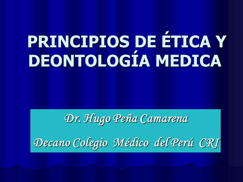 PRINCIPIOS DE ÉTICA Y DEONTOLOGÍA MEDICA PRINCIPIOS DE ÉTICA Y DEONTOLOGÍA MEDICA Dr.