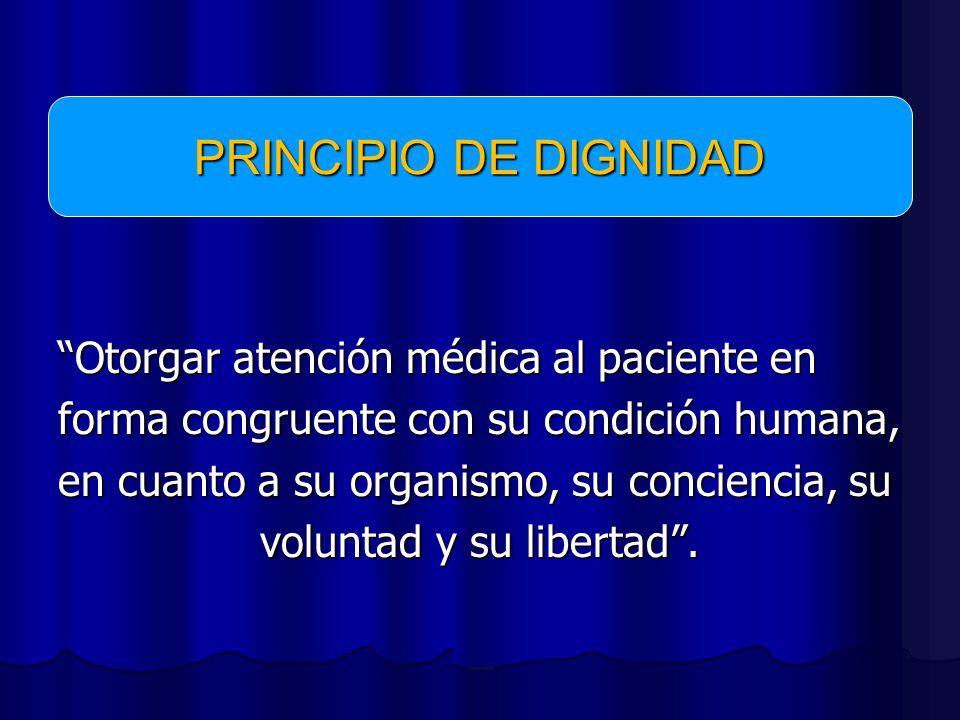 Otorgar atención médica al paciente en forma congruente con su condición humana, en cuanto a su organismo, su conciencia, su voluntad y su libertad.