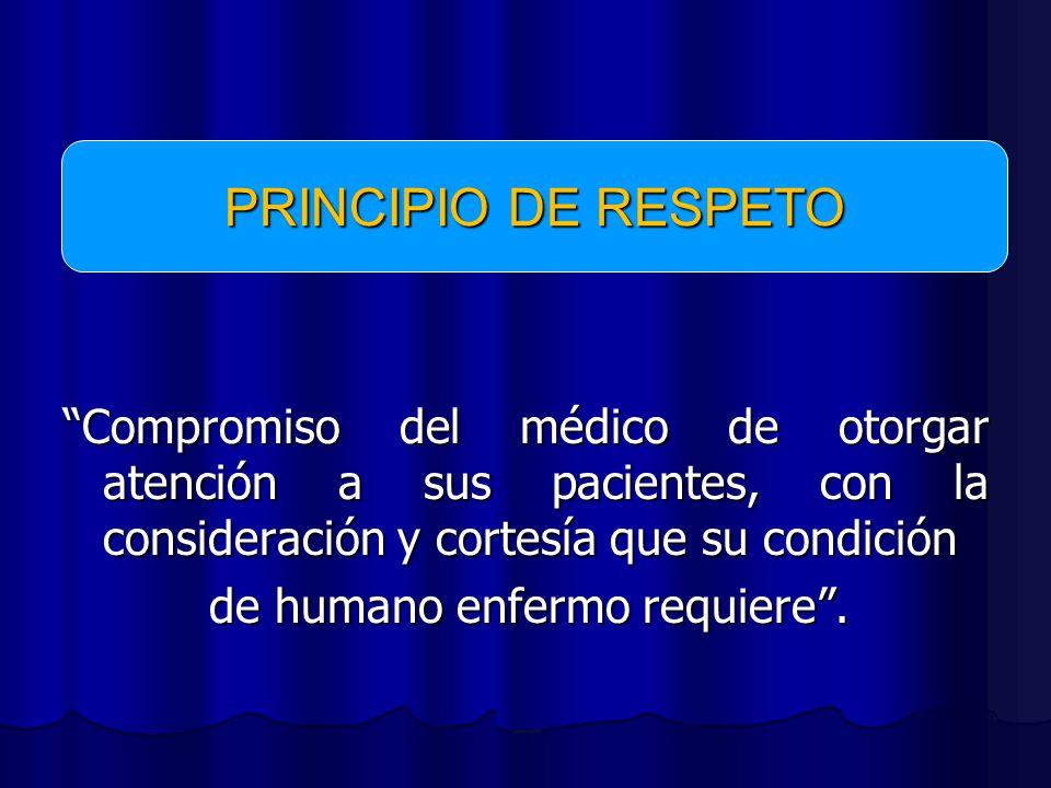 Compromiso del médico de otorgar atención a sus pacientes, con la consideración y cortesía que su condición de humano enfermo requiere.