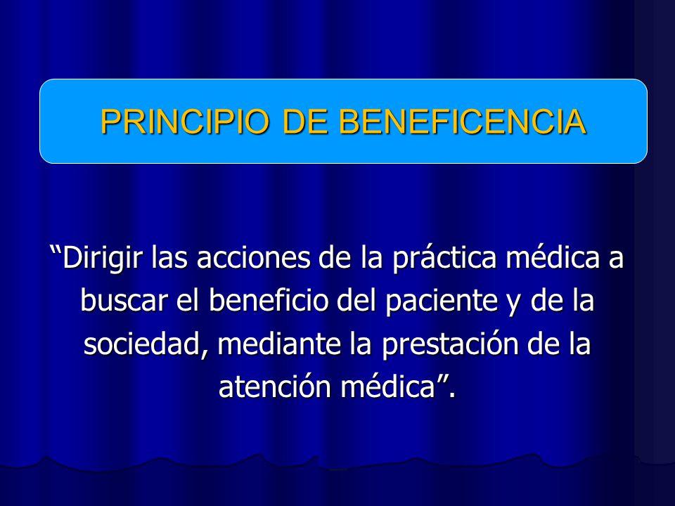Dirigir las acciones de la práctica médica a buscar el beneficio del paciente y de la sociedad, mediante la prestación de la atención médica.