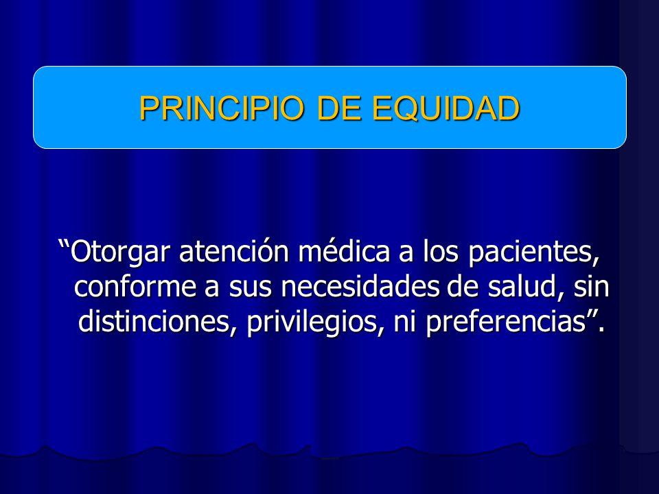 Otorgar atención médica a los pacientes, conforme a sus necesidades de salud, sin distinciones, privilegios, ni preferencias.