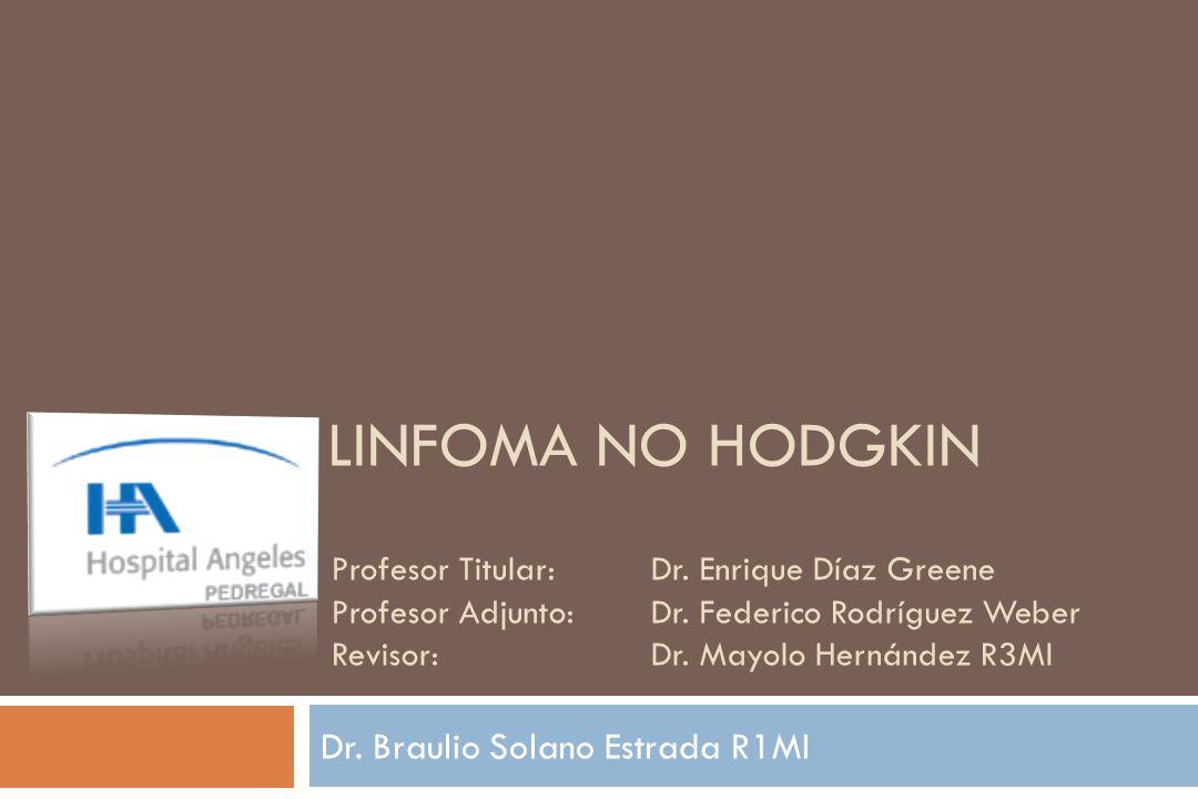 Dr.Braulio Solano Estrada R1MI LINFOMA NO HODGKIN Profesor Titular: Dr.