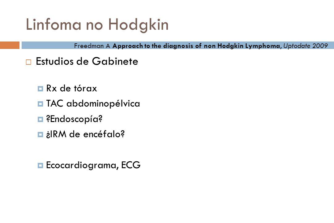 Linfoma no Hodgkin Estudios de Gabinete Rx de tórax TAC abdominopélvica ?Endoscopía.